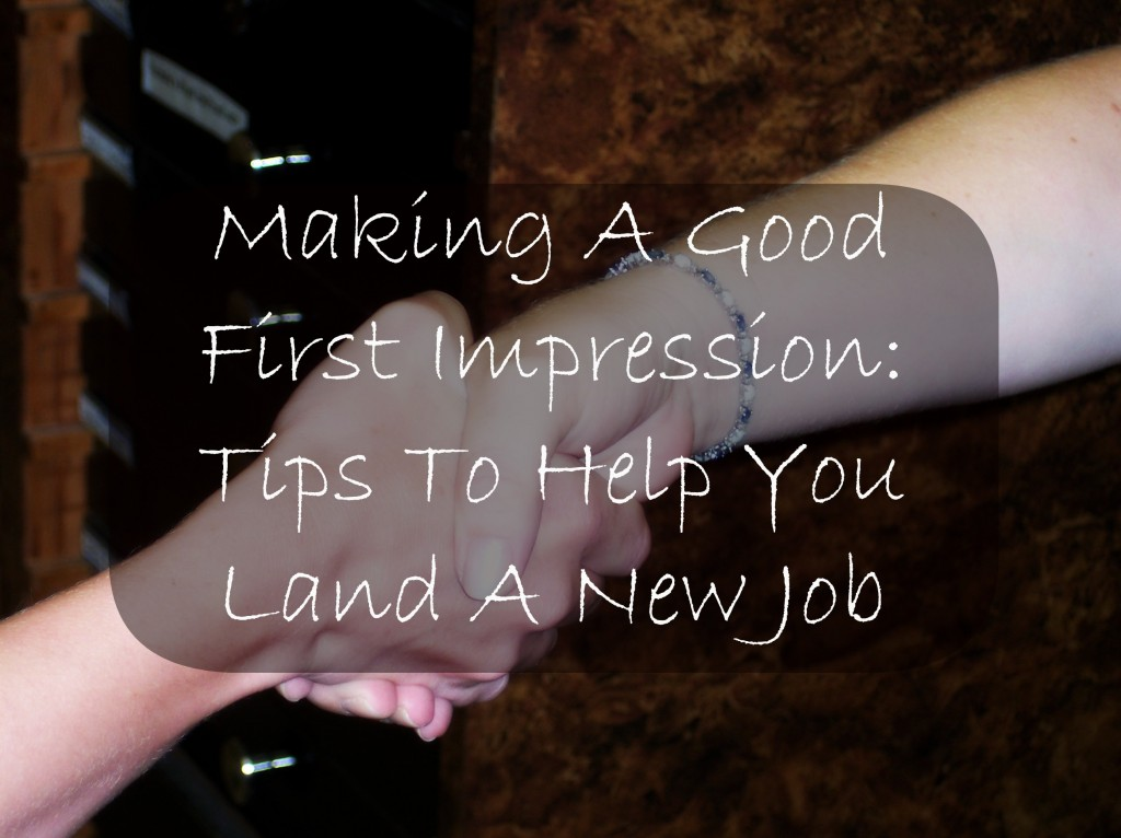 Making a Good First Impression:  Tips to help you land a new job