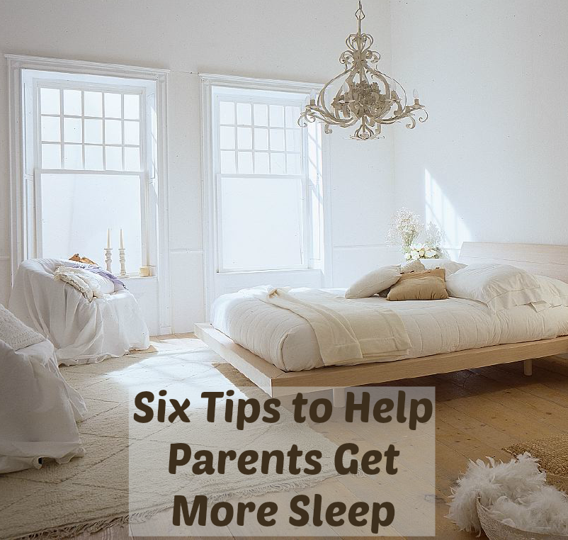 Six Tips To Help Parents Get More Sleep