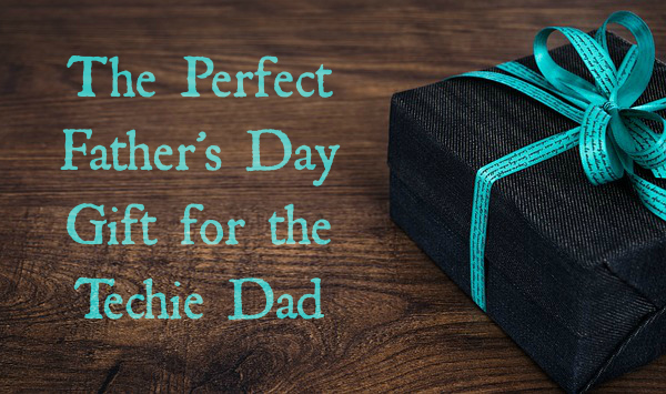 The Perfect Father's Day Gift for the Techie Dad