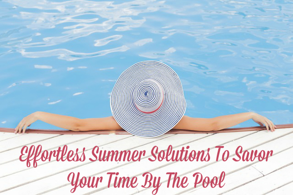 Effortless Summer Solutions to savor Your Time by The pool