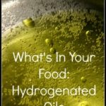What's In Your Food:  Hydrogenated Oils