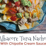 Cheesy Albacore Tuna Nachos With Chipotle Cream Sauce