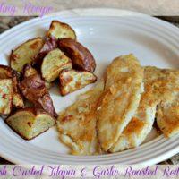 Horseradish Crusted Tilapia & Garlic Roasted Red Potatoes